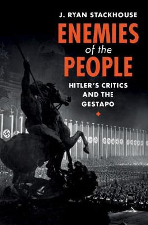 Enemies of the People : Hitler's Critics and the Gestapo - J. Ryan Stackhouse