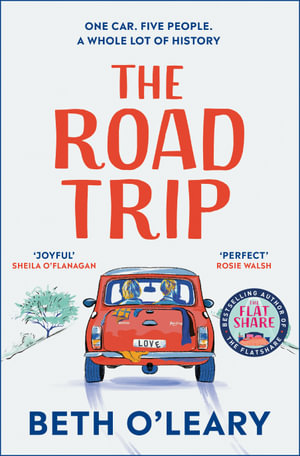 The Road Trip : The heart-warming new novel from the author of The Flatshare and The Switch - Beth O'Leary