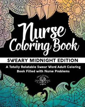 Nurse Coloring Book Sweary Midnight Edition A Totally Relatable Swear Word Adult Coloring Book Filled With Nurse Problems By Adult Coloring World 9781541361102 Booktopia
