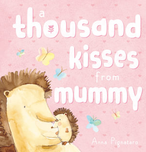 A Thousand Kisses from Mummy - Anna Pignataro