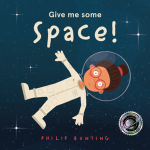 Give me some Space! by Philip Bunting | 9781760972356 | Booktopia