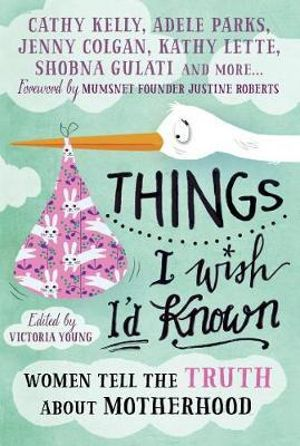 Things I Wish I'd Known, Women Tell the Truth About Motherhood by Victoria  Young   9781785780370   Booktopia