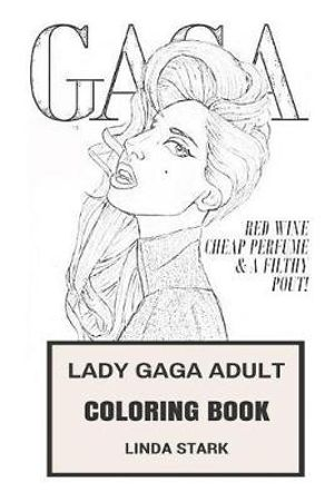 Lady Gaga Adult Coloring Book Electropop Queen And Provocative Singer Musical Diva And Inspiration Art Inspired Adult Coloring Book By Linda Stark 9781978244672 Booktopia